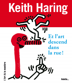 Keith Haring. Et l'art descend dans la rue ! NICOLAS MARTIN