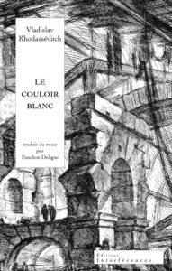 Couverture du Couloir blanc, Vladislav Khodassévitch, traduit par Fanchon Deligne, éditions Interférences, 2015