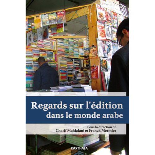MAJDALANI, Charif, et MERMIER, Franck, Regards sur l'édition dans le monde arabe, Paris, Karthala, 2016.